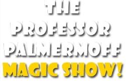 The Professor Palmermoff Magic Show